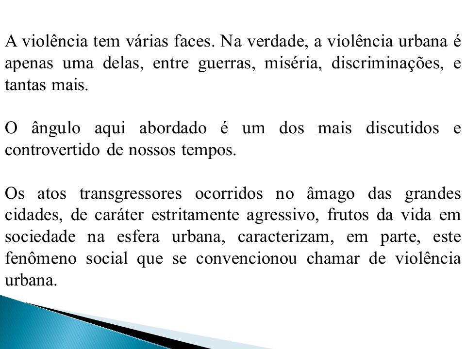 A violência tem várias faces. Na verdade, a violência urbana é apenas uma delas, entre guerras, miséria, discriminações, e tantas mais. O ângulo aqui