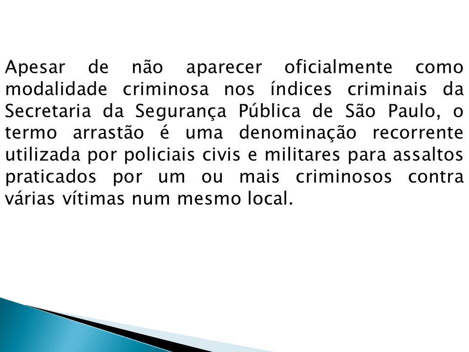 Apesar de não aparecer oficialmente como modalidade criminosa nos índices criminais da Secretaria da Segurança Pública de São Paulo, o termo arrastão