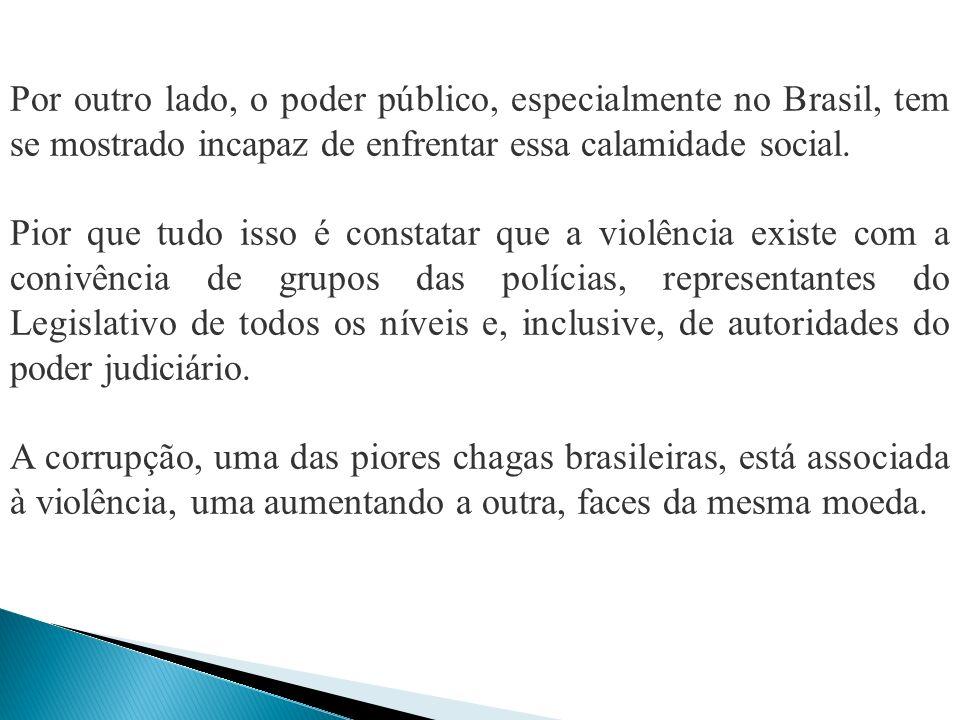 Por outro lado, o poder público, especialmente no Brasil, tem se mostrado incapaz de enfrentar essa calamidade social.