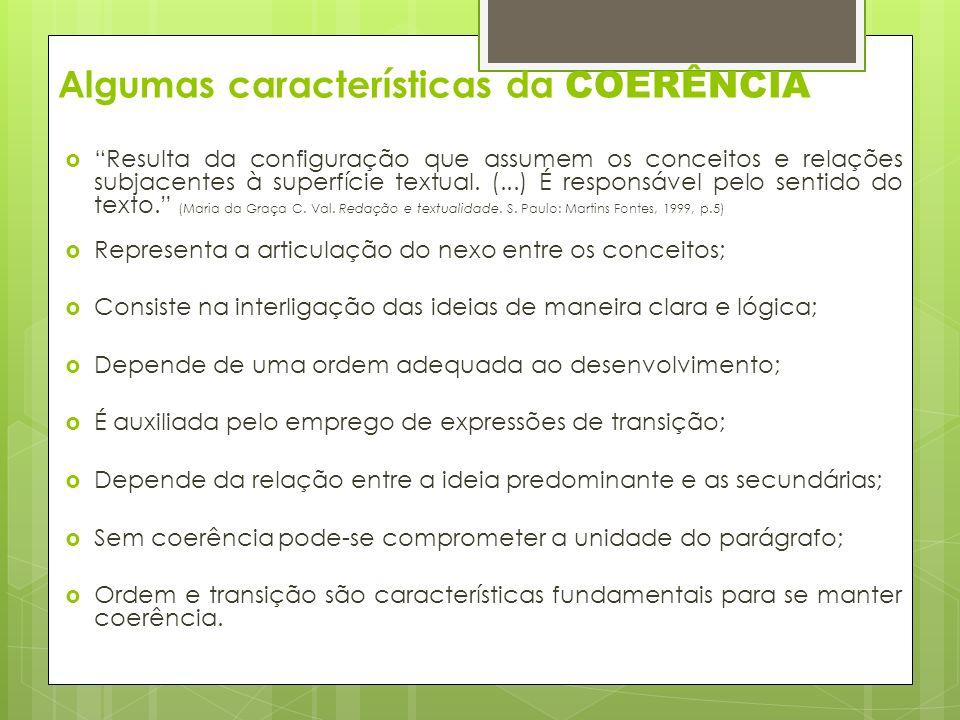 Algumas características da COERÊNCIA Resulta da configuração que assumem os conceitos e relações subjacentes à superfície textual.
