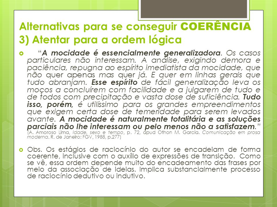 Alternativas para se conseguir COERÊNCIA 3) Atentar para a ordem lógica A mocidade é essencialmente generalizadora.