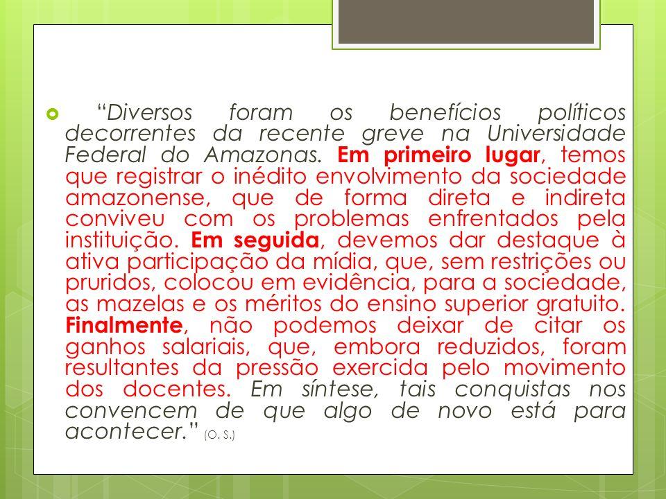Diversos foram os benefícios políticos decorrentes da recente greve na Universidade Federal do Amazonas.