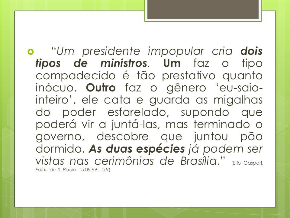 Um presidente impopular cria dois tipos de ministros.