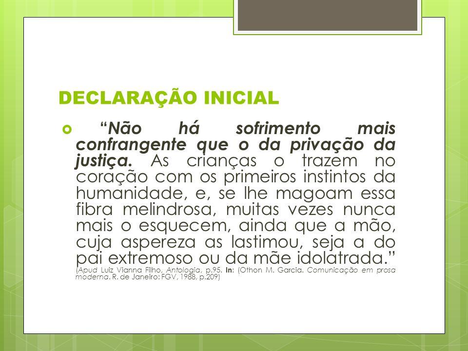 DECLARAÇÃO INICIAL Não há sofrimento mais confrangente que o da privação da justiça.