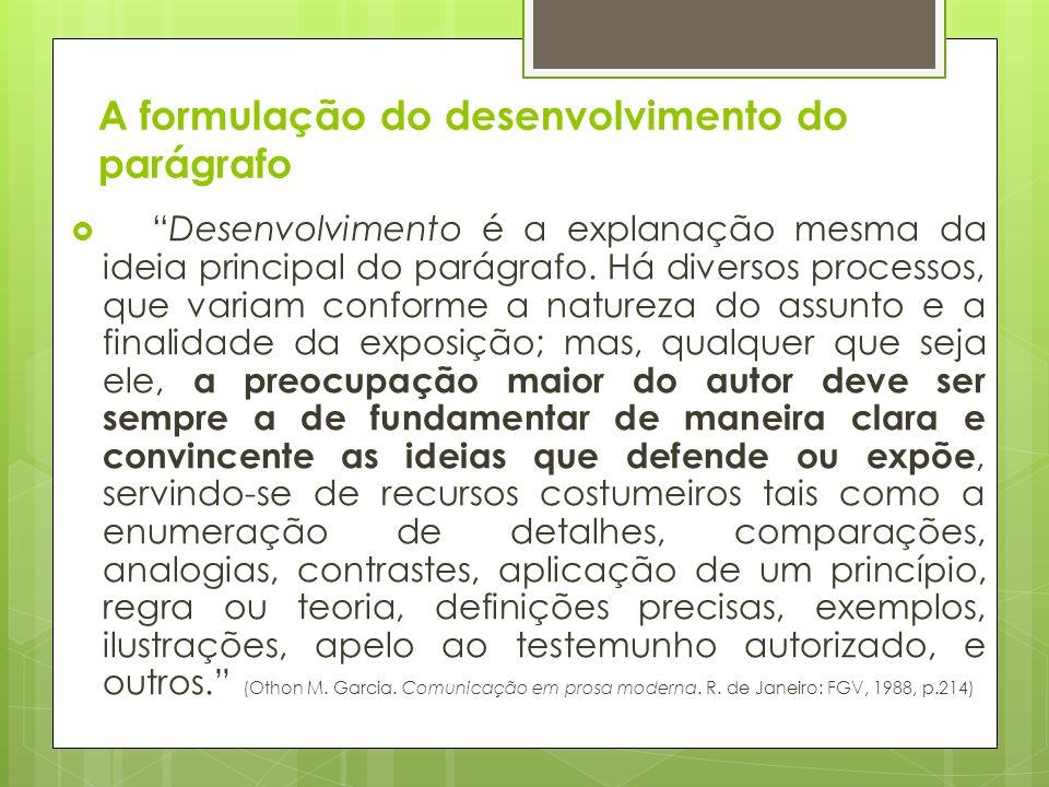 A formulação do desenvolvimento do parágrafo Desenvolvimento é a explanação mesma da ideia principal do parágrafo.