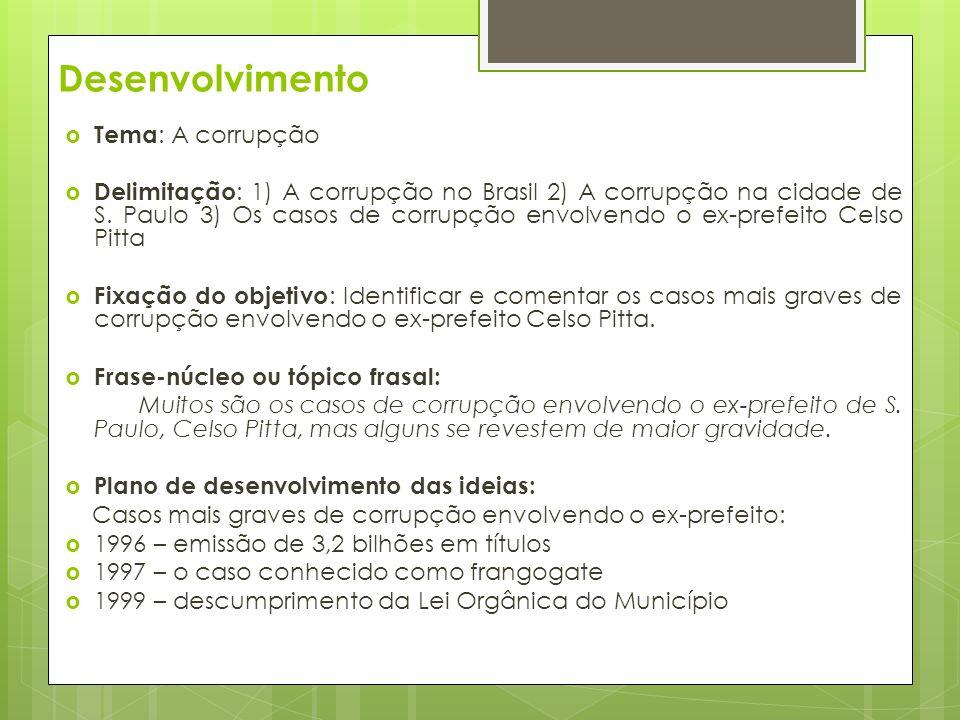 Desenvolvimento Tema : A corrupção Delimitação : 1) A corrupção no Brasil 2) A corrupção na cidade de S.