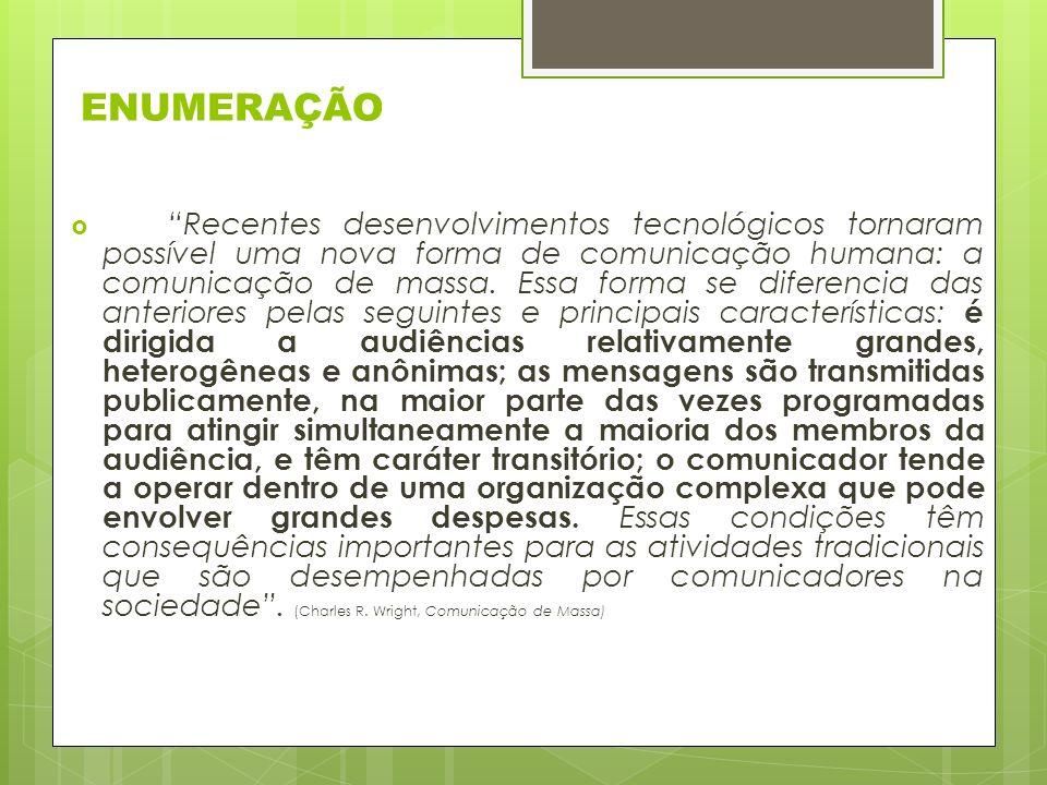 ENUMERAÇÃO Recentes desenvolvimentos tecnológicos tornaram possível uma nova forma de comunicação humana: a comunicação de massa.
