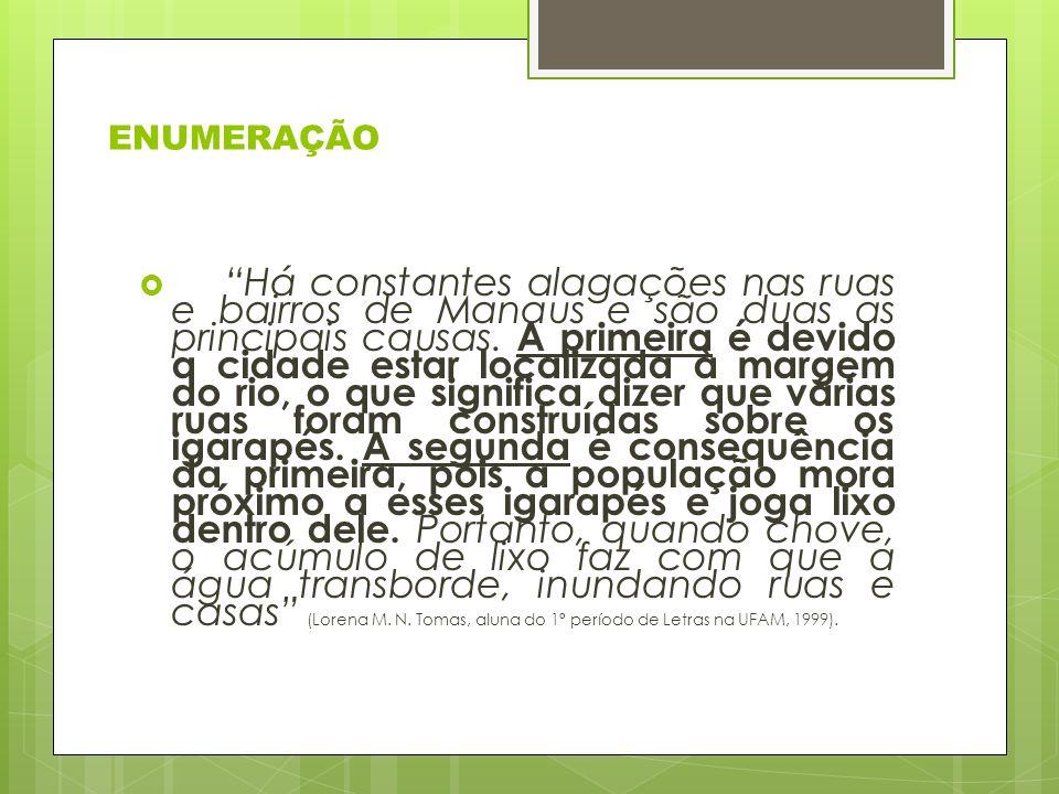 ENUMERAÇÃO Há constantes alagações nas ruas e bairros de Manaus e são duas as principais causas.