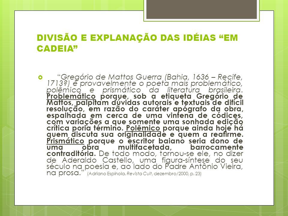 DIVISÃO E EXPLANAÇÃO DAS IDÉIAS EM CADEIA Gregório de Mattos Guerra (Bahia, 1636 – Recife, 1713?) é provavelmente o poeta mais problemático, polêmico e prismático da literatura brasileira.