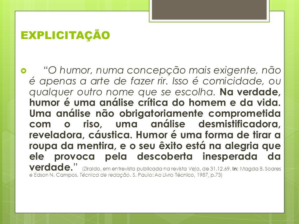 EXPLICITAÇÃO O humor, numa concepção mais exigente, não é apenas a arte de fazer rir.