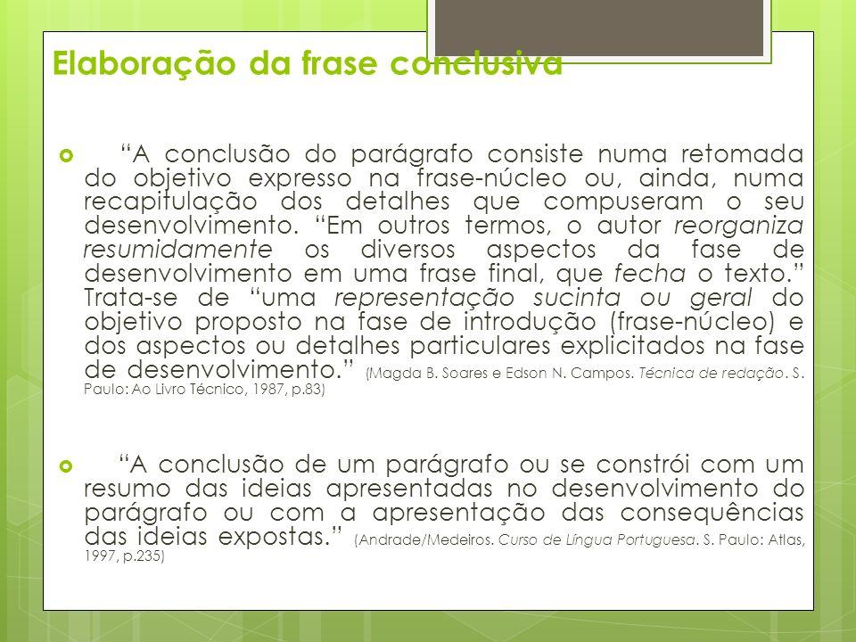 Elaboração da frase conclusiva A conclusão do parágrafo consiste numa retomada do objetivo expresso na frase-núcleo ou, ainda, numa recapitulação dos detalhes que compuseram o seu desenvolvimento.