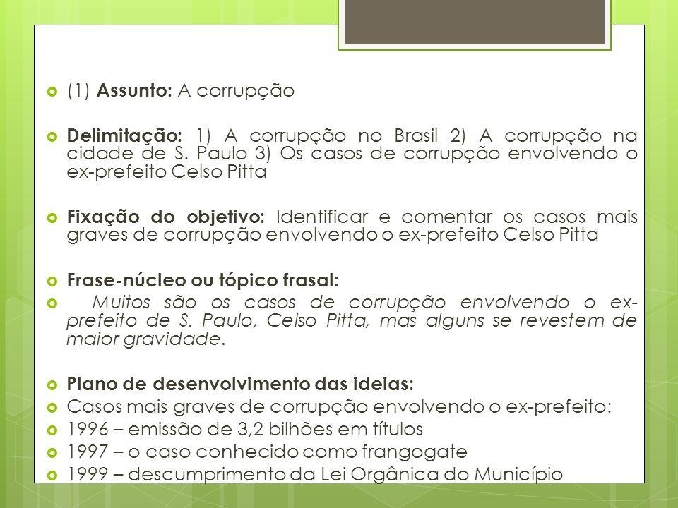 (1) Assunto: A corrupção Delimitação: 1) A corrupção no Brasil 2) A corrupção na cidade de S.
