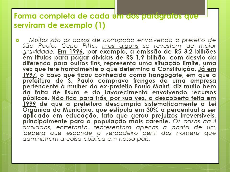Forma completa de cada um dos parágrafos que serviram de exemplo (1) Muitos são os casos de corrupção envolvendo o prefeito de São Paulo, Celso Pitta, mas alguns se revestem de maior gravidade.