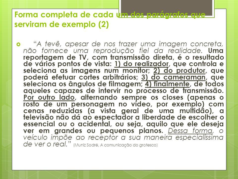 Forma completa de cada um dos parágrafos que serviram de exemplo (2) A tevê, apesar de nos trazer uma imagem concreta, não fornece uma reprodução fiel da realidade.