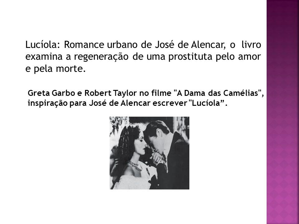 Lucíola: Romance urbano de José de Alencar, o livro examina a regeneração de uma prostituta pelo amor e pela morte. Greta Garbo e Robert Taylor no fil