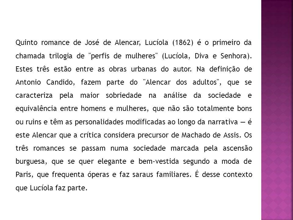 Quinto romance de José de Alencar, Lucíola (1862) é o primeiro da chamada trilogia de