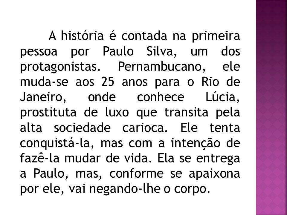 A história é contada na primeira pessoa por Paulo Silva, um dos protagonistas. Pernambucano, ele muda-se aos 25 anos para o Rio de Janeiro, onde conhe