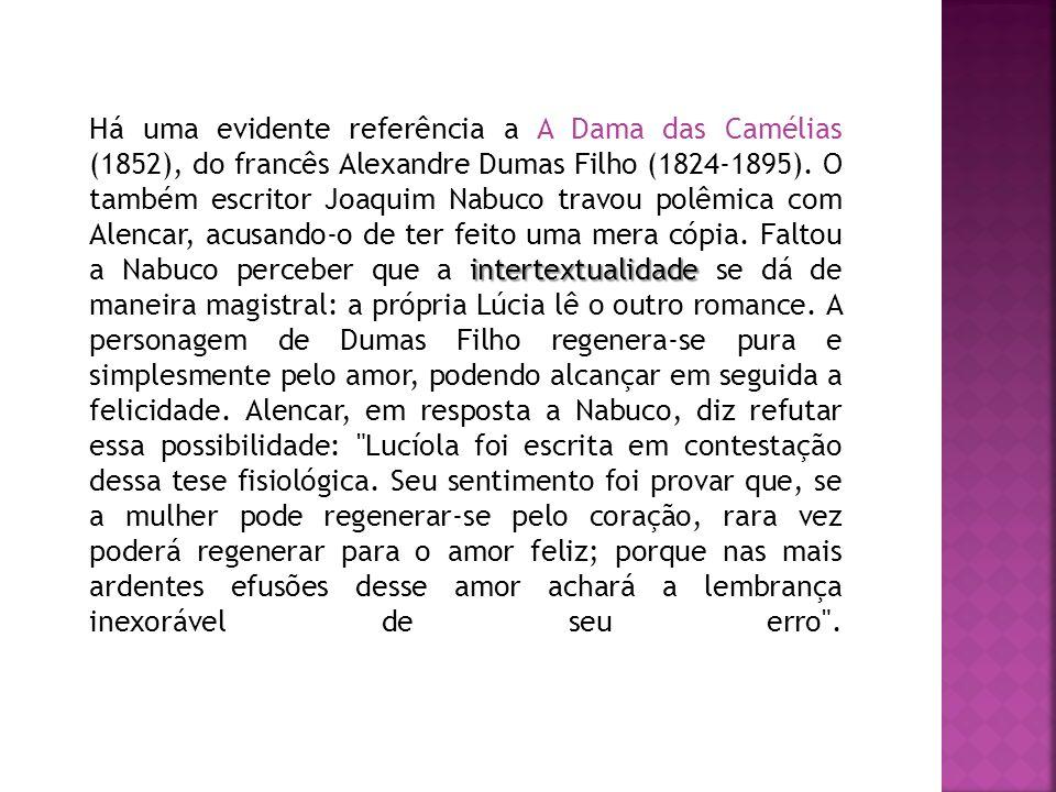 intertextualidade Há uma evidente referência a A Dama das Camélias (1852), do francês Alexandre Dumas Filho (1824-1895). O também escritor Joaquim Nab