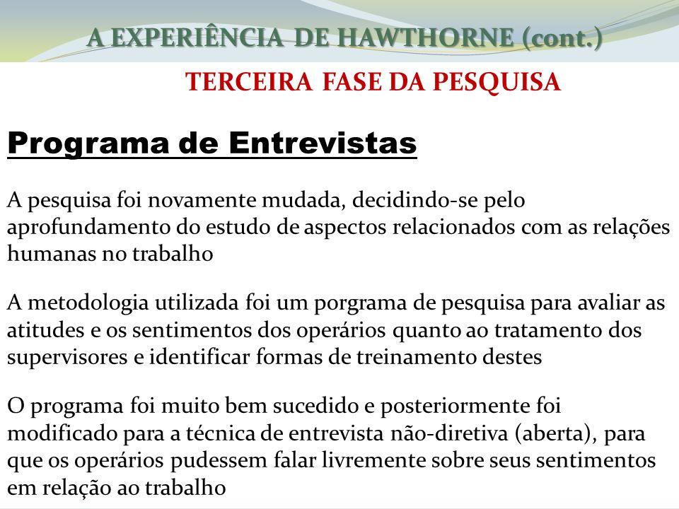A EXPERIÊNCIA DE HAWTHORNE (cont.) TERCEIRA FASE DA PESQUISA Programa de Entrevistas A pesquisa foi novamente mudada, decidindo-se pelo aprofundamento