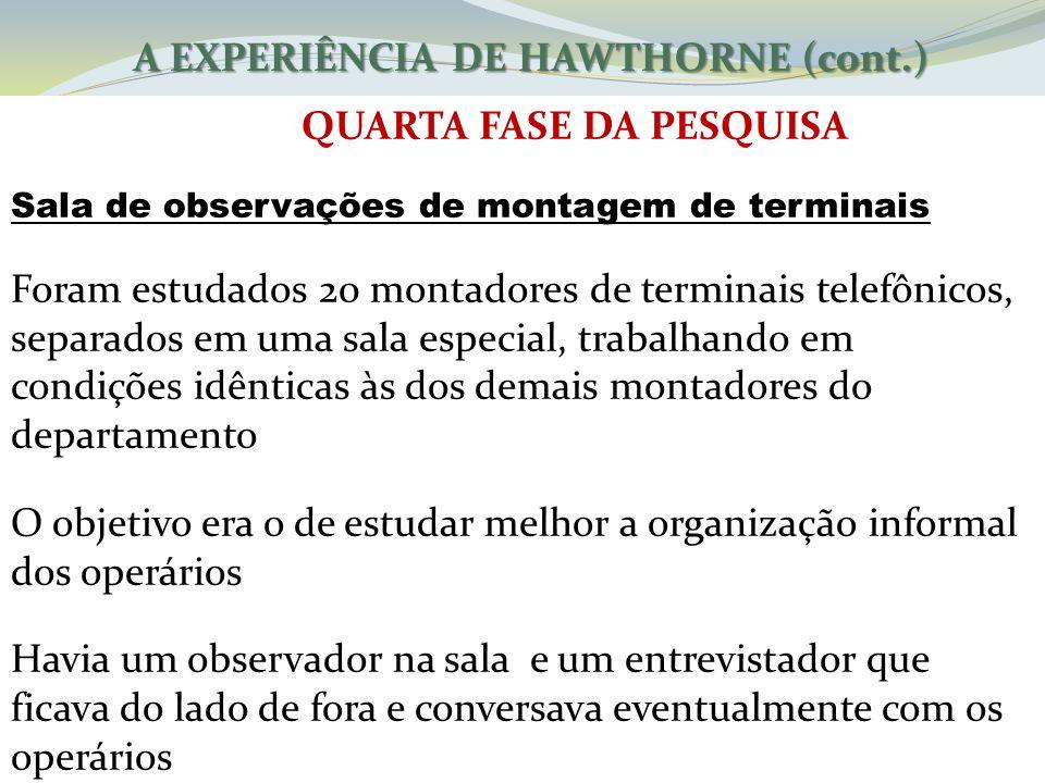A EXPERIÊNCIA DE HAWTHORNE (cont.) QUARTA FASE DA PESQUISA Sala de observações de montagem de terminais Foram estudados 20 montadores de terminais tel