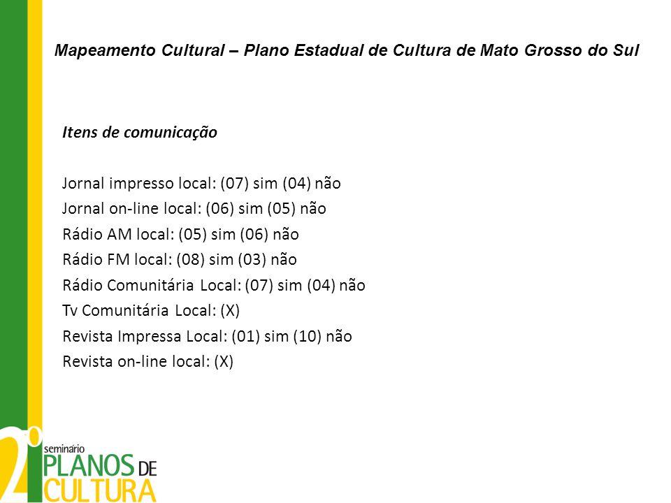 Itens de comunicação Jornal impresso local: (07) sim (04) não Jornal on-line local: (06) sim (05) não Rádio AM local: (05) sim (06) não Rádio FM local
