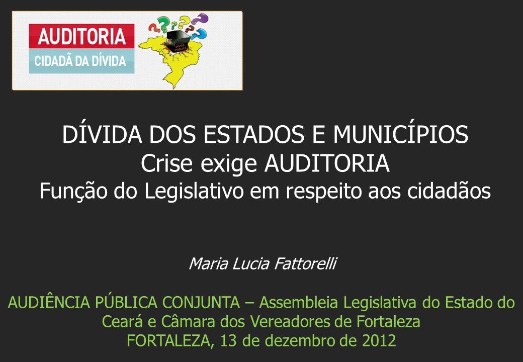 Maria Lucia Fattorelli AUDIÊNCIA PÚBLICA CONJUNTA – Assembleia Legislativa do Estado do Ceará e Câmara dos Vereadores de Fortaleza FORTALEZA, 13 de de