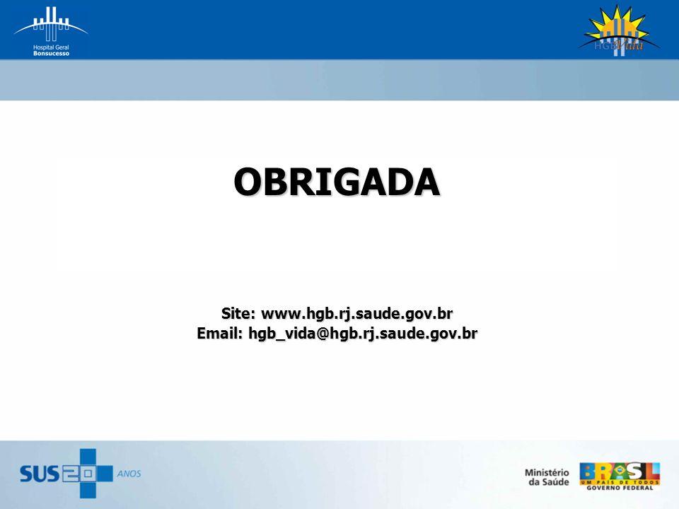OBRIGADA Site: www.hgb.rj.saude.gov.br Email: hgb_vida@hgb.rj.saude.gov.br
