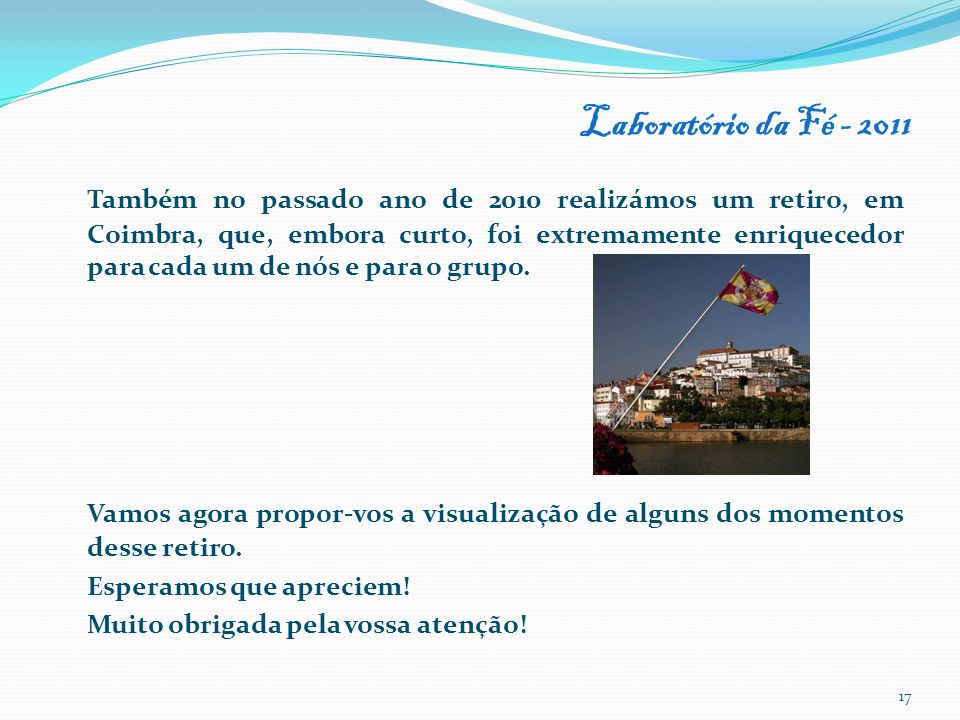 Laboratório da Fé - 2011 Também no passado ano de 2010 realizámos um retiro, em Coimbra, que, embora curto, foi extremamente enriquecedor para cada um de nós e para o grupo.