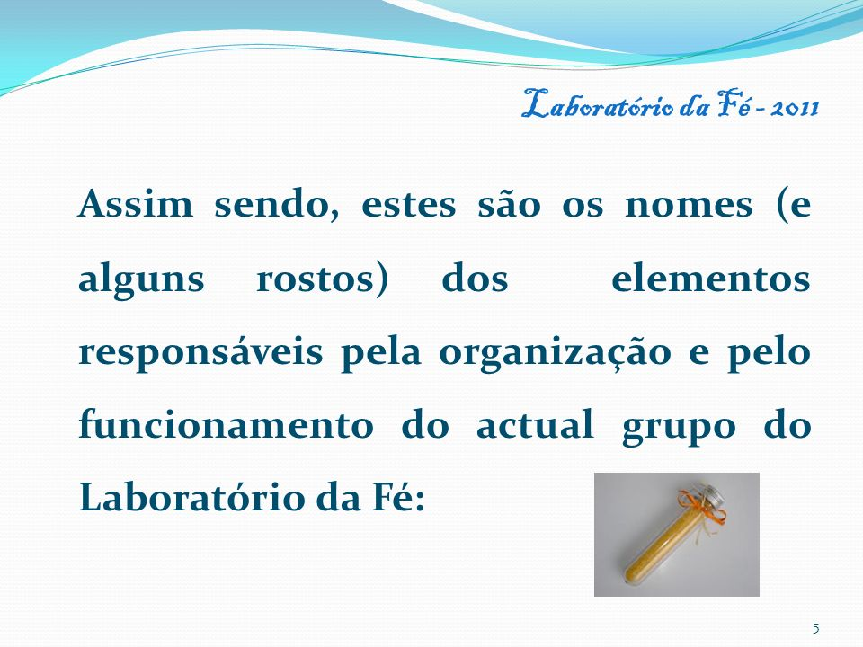 Laboratório da Fé - 2011 Os encontros do grupo Laboratório da Fé irão decorrer nos seguintes dias: 15 de Janeiro; 19 de Fevereiro; 19 de Março; 9 de Abril; 21 de Maio; 18 de Junho; 16 de Julho.
