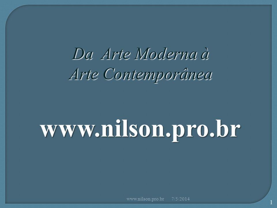 Da Arte Moderna à Arte Contemporânea www.nilson.pro.br 7/5/2014www.nilson.pro.br 1