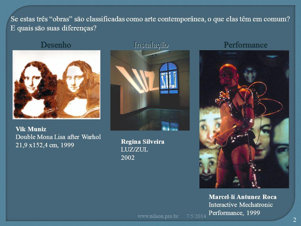 Vik Muniz Double Mona Lisa after Warhol 21,9 x152,4 cm, 1999 Regina Silveira LUZ/ZUL 2002 Marcel-lí Antunez Roca Interactive Mechatronic Performance, 1999 Se estas três obras são classificadas como arte contemporânea, o que elas têm em comum.