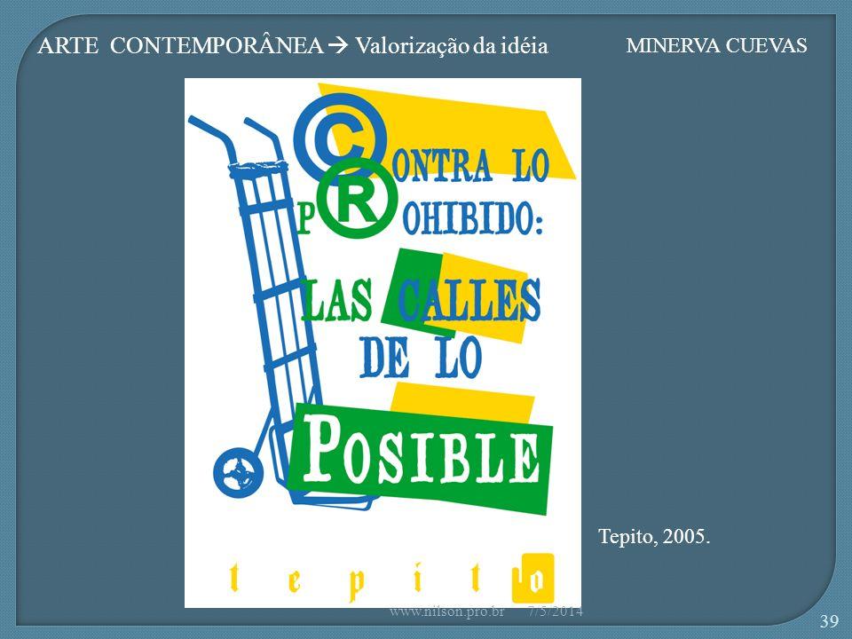 Tepito, 2005. MINERVA CUEVAS ARTE CONTEMPORÂNEA Valorização da idéia 7/5/2014www.nilson.pro.br 39