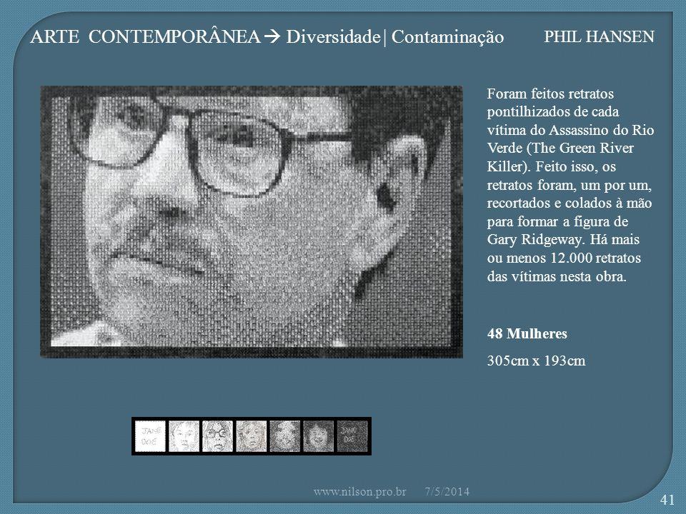 ARTE CONTEMPORÂNEA Diversidade | Contaminação PHIL HANSEN Foram feitos retratos pontilhizados de cada vítima do Assassino do Rio Verde (The Green River Killer).