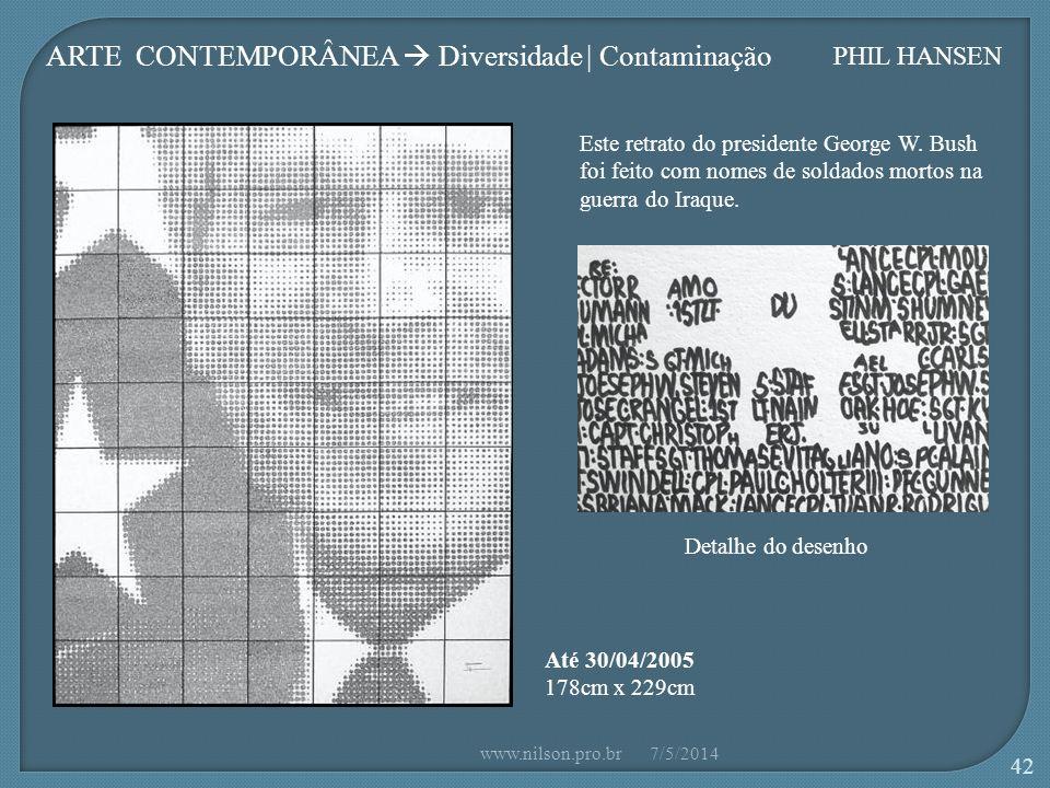ARTE CONTEMPORÂNEA Diversidade | Contaminação PHIL HANSEN Este retrato do presidente George W.