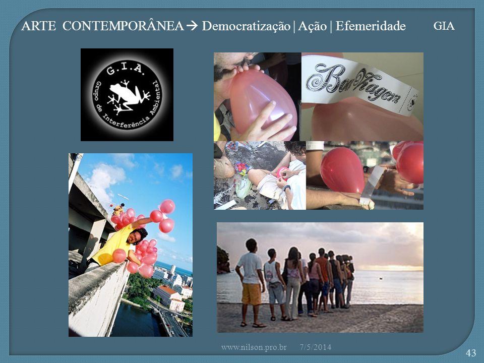 ARTE CONTEMPORÂNEA Democratização | Ação | Efemeridade GIA 7/5/2014www.nilson.pro.br 43