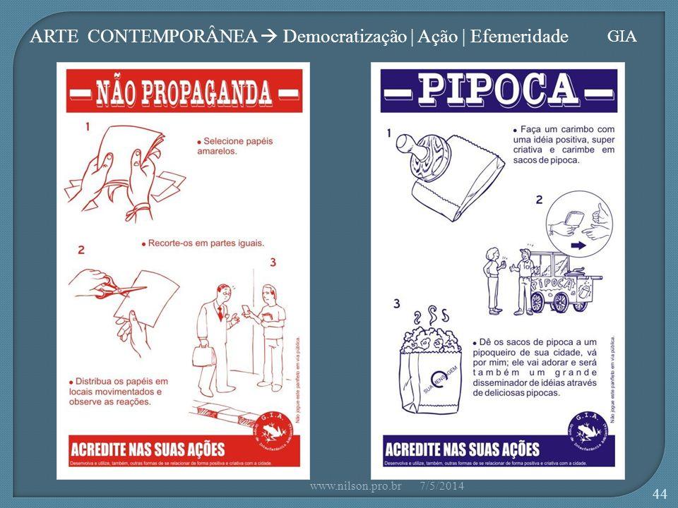 ARTE CONTEMPORÂNEA Democratização | Ação | Efemeridade GIA 7/5/2014www.nilson.pro.br 44