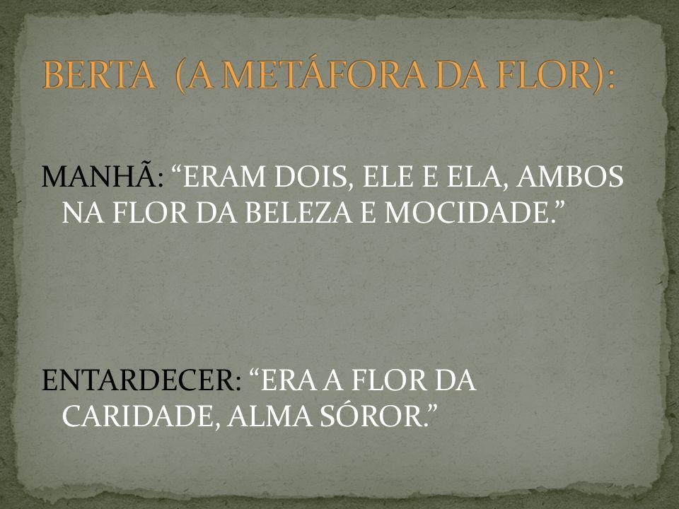 MANHÃ: ERAM DOIS, ELE E ELA, AMBOS NA FLOR DA BELEZA E MOCIDADE. ENTARDECER: ERA A FLOR DA CARIDADE, ALMA SÓROR.