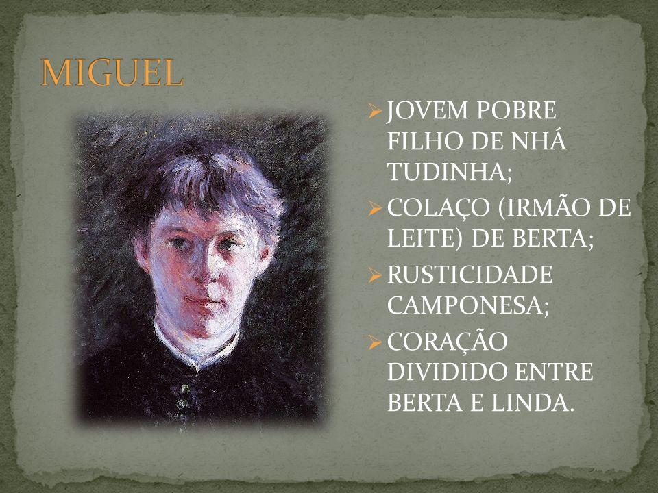 JOVEM POBRE FILHO DE NHÁ TUDINHA; COLAÇO (IRMÃO DE LEITE) DE BERTA; RUSTICIDADE CAMPONESA; CORAÇÃO DIVIDIDO ENTRE BERTA E LINDA.