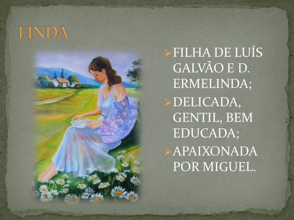 FILHA DE LUÍS GALVÃO E D. ERMELINDA; DELICADA, GENTIL, BEM EDUCADA; APAIXONADA POR MIGUEL.