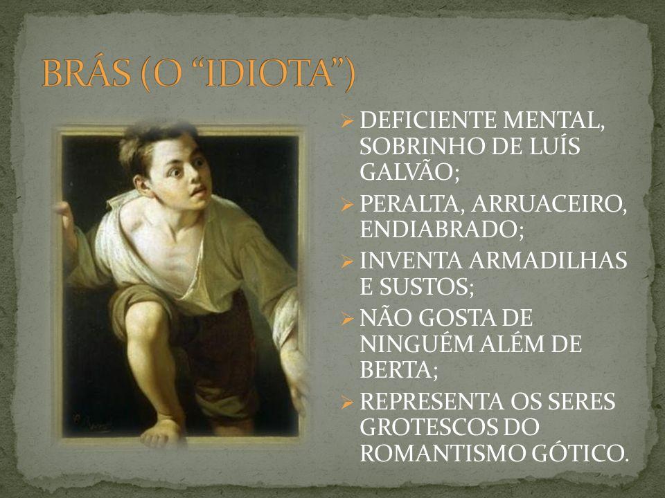 DEFICIENTE MENTAL, SOBRINHO DE LUÍS GALVÃO; PERALTA, ARRUACEIRO, ENDIABRADO; INVENTA ARMADILHAS E SUSTOS; NÃO GOSTA DE NINGUÉM ALÉM DE BERTA; REPRESEN