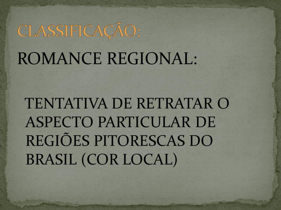 ROMANCE REGIONAL: TENTATIVA DE RETRATAR O ASPECTO PARTICULAR DE REGIÕES PITORESCAS DO BRASIL (COR LOCAL)