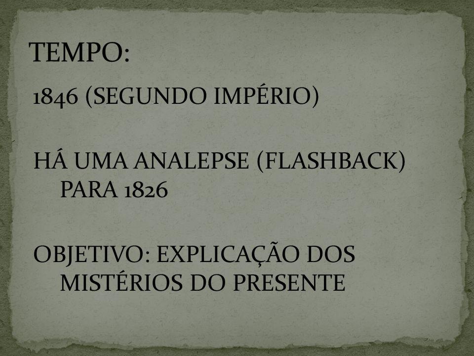 1846 (SEGUNDO IMPÉRIO) HÁ UMA ANALEPSE (FLASHBACK) PARA 1826 OBJETIVO: EXPLICAÇÃO DOS MISTÉRIOS DO PRESENTE