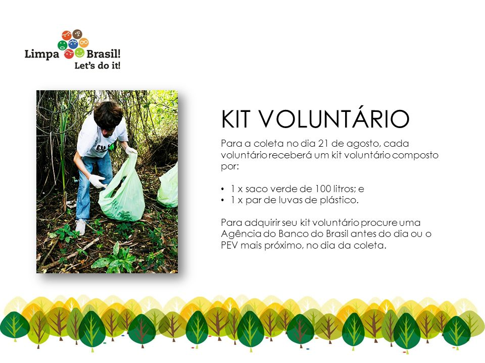 Para a coleta no dia 21 de agosto, cada voluntário receberá um kit voluntário composto por: 1 x saco verde de 100 litros; e 1 x par de luvas de plásti
