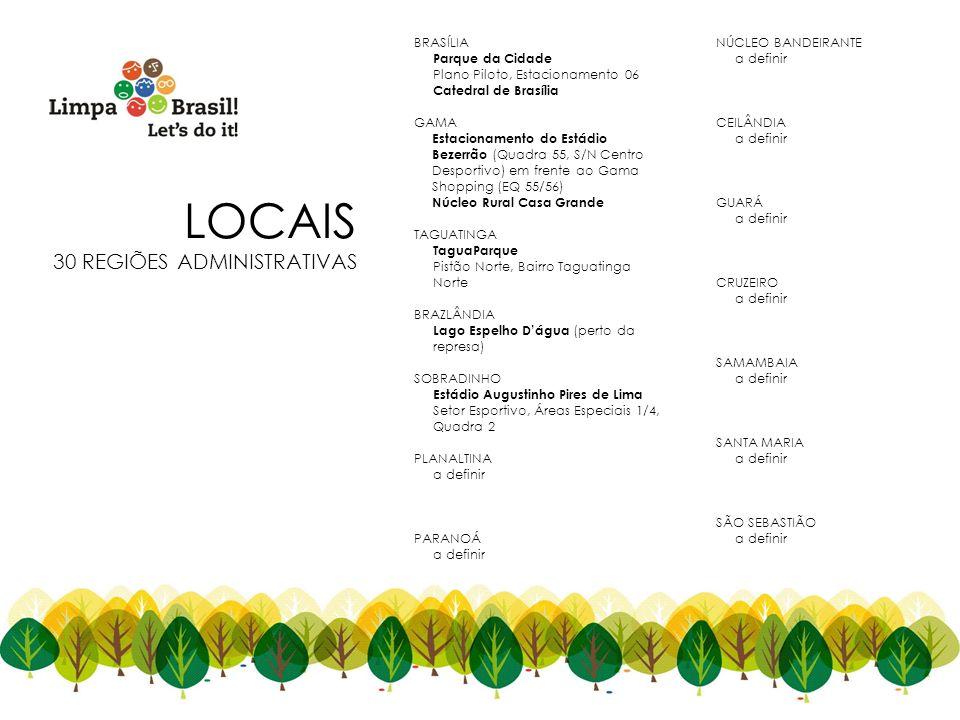 LOCAIS 30 REGIÕES ADMINISTRATIVAS BRASÍLIA Parque da Cidade Plano Piloto, Estacionamento 06 Catedral de Brasília GAMA Estacionamento do Estádio Bezerr
