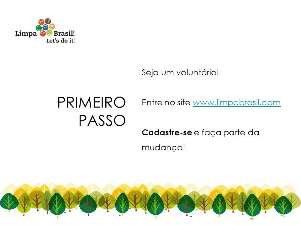 Lets Clean Slovenia in One Day! PRIMEIRO PASSO Seja um voluntário! Entre no site www.limpabrasil.comwww.limpabrasil.com Cadastre-se e faça parte da mu