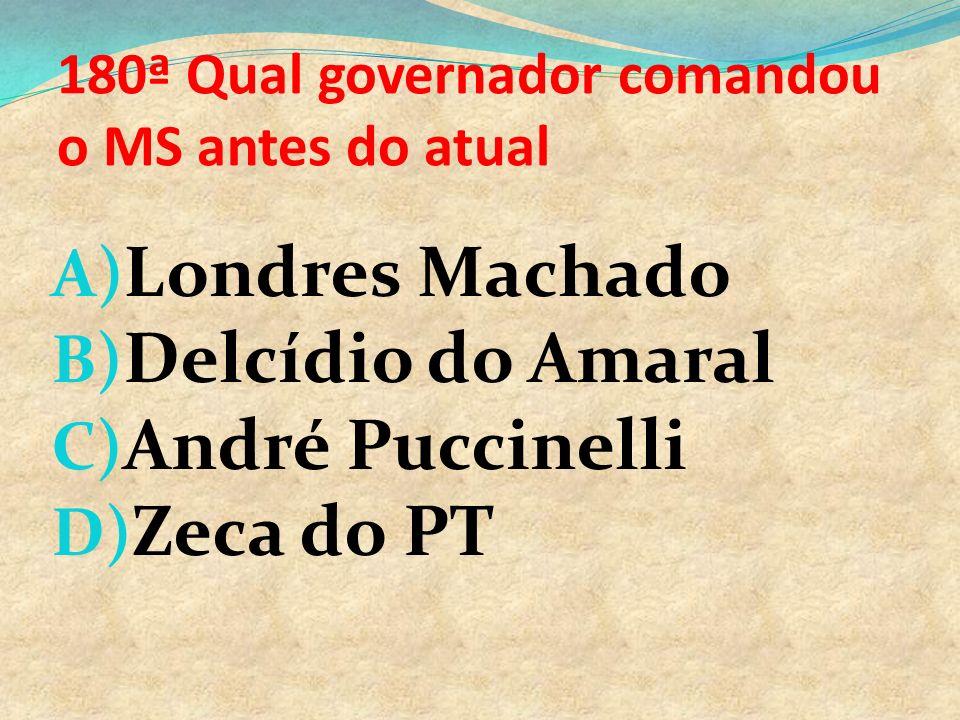 179º Qual o nome correto do atual governador de MS A)André Pucinelo B)Andre Pucineli C)André Puccineli D)André Puccinelli