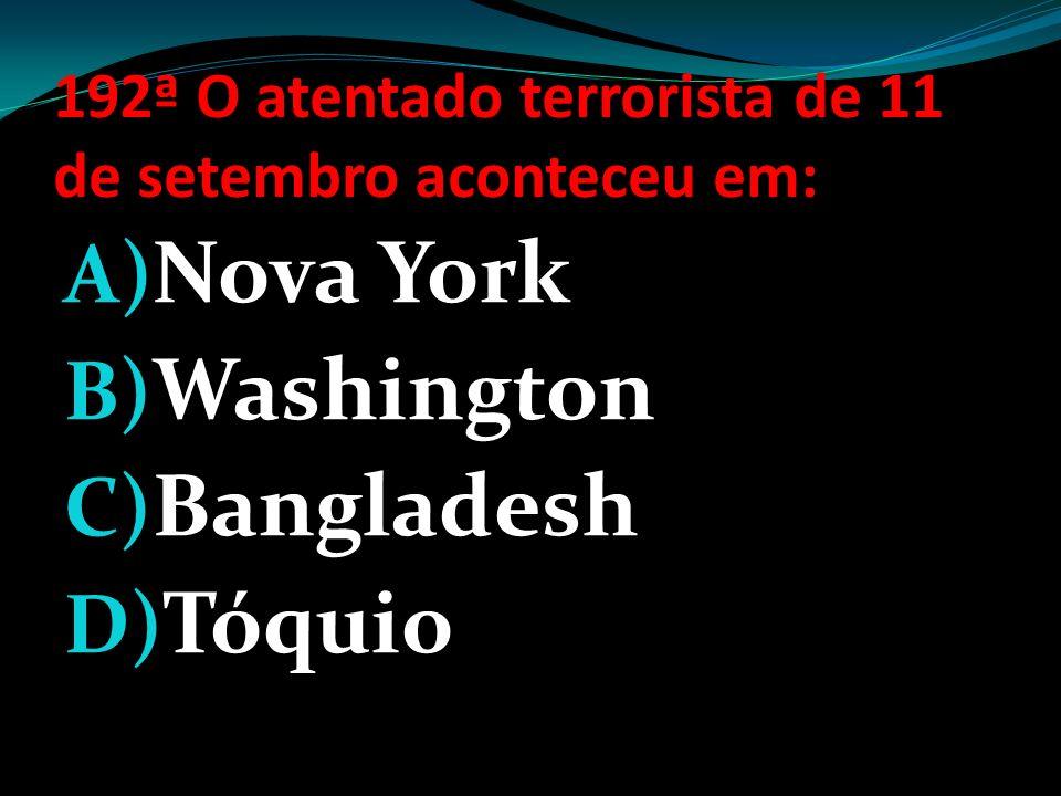 191ª As torres gêmeas do World Trade Center foram destruídas em: A) 11 de Novembro de 2002 B) 11 de Setembro de 2002 C) 11 de Novembro de 2001 D) 11 d