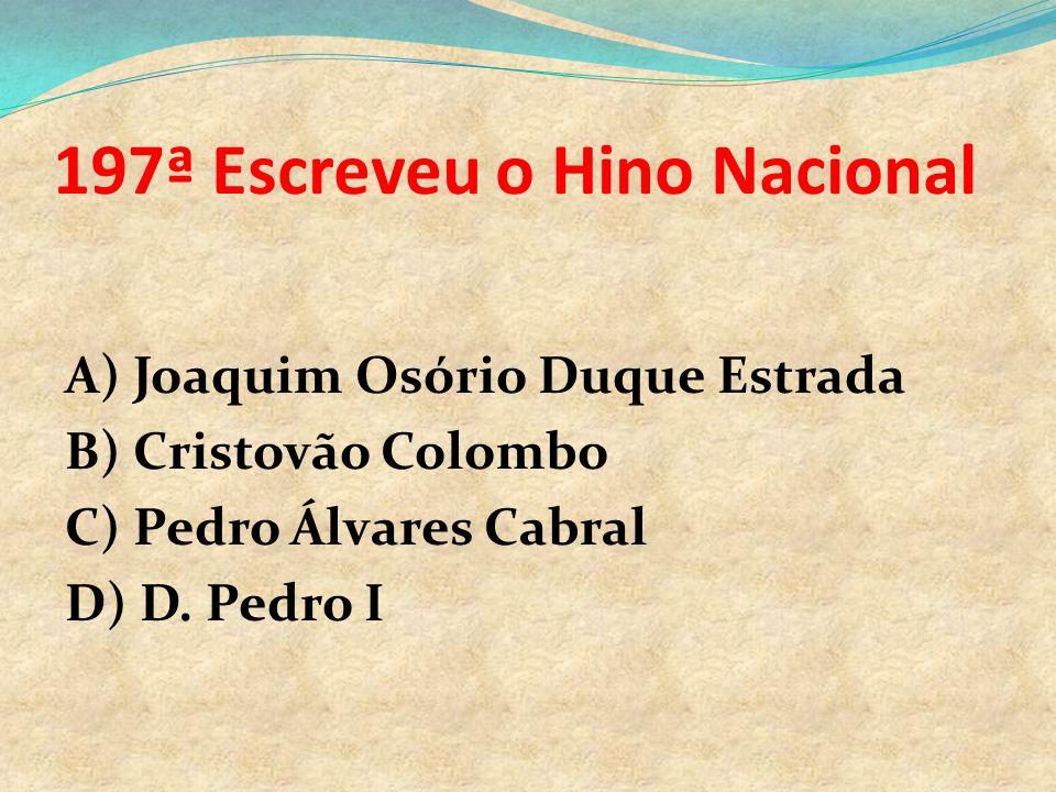 196º Está escrito na bandeira do Brasil.. A) Ordens e Progressos B) Crescimento e Prosperidade C) Ordem e Progressos D) Ordem e Progresso