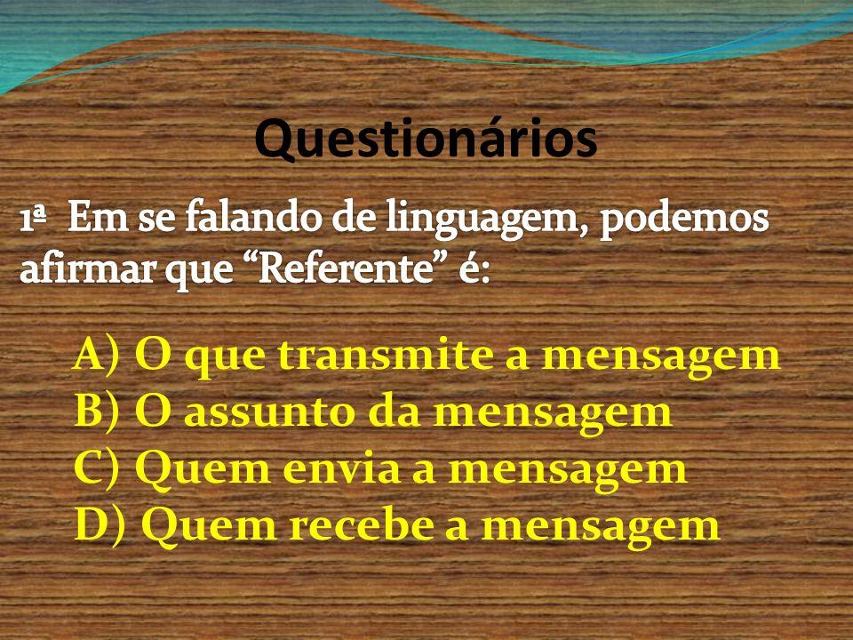 Questionários A) O que transmite a mensagem B) O assunto da mensagem C) Quem envia a mensagem D) Quem recebe a mensagem