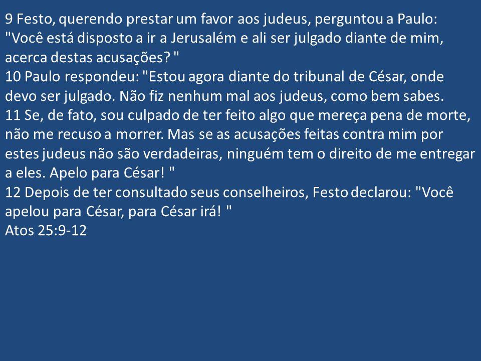9 Festo, querendo prestar um favor aos judeus, perguntou a Paulo: